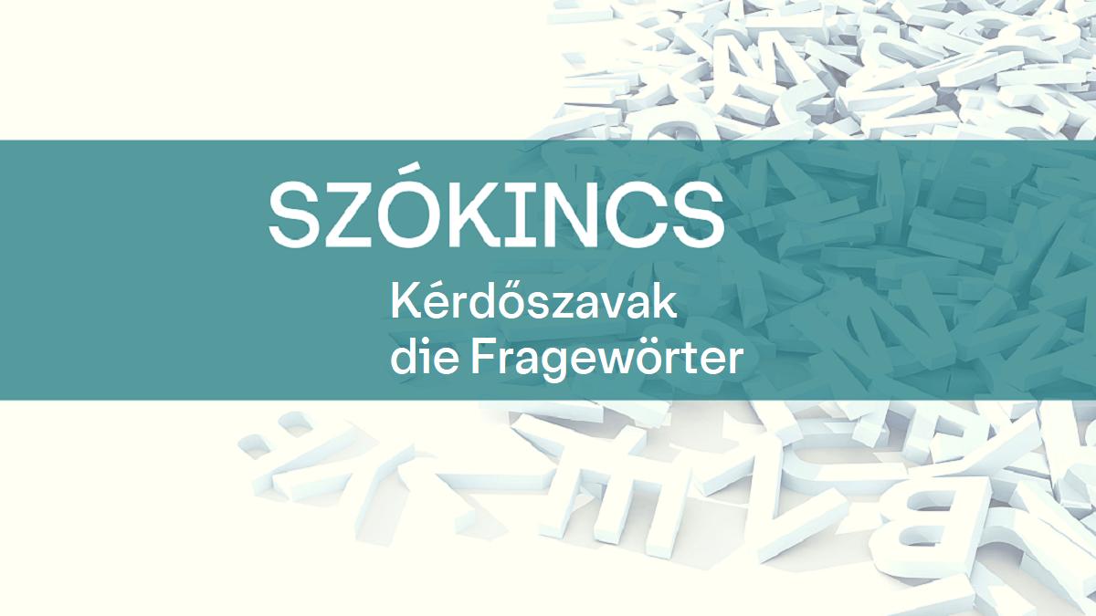 Szókincs_ kérdőszavak_fragewörter