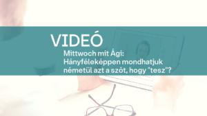 video Mittwoch mit Agi Hanyfelekeppen mondhatjuk nemetul azt a szot hogy tesz 1