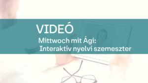 video Mittwoch mit Agi Interaktiv nyelvi szemeszter 1