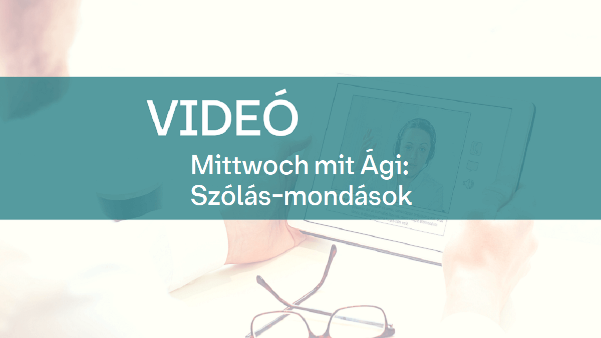 video Mittwoch mit Agi Szolas mondasok 1