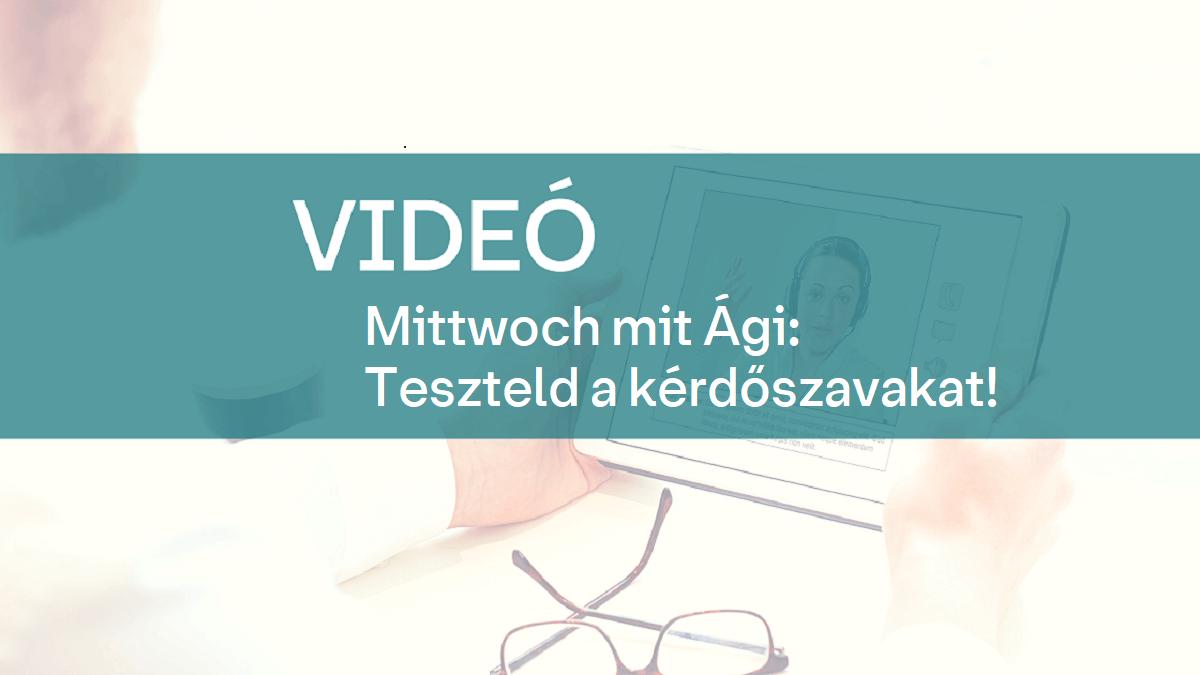 video Mittwoch mit Agi Teszteld a kerdoszavakat 1
