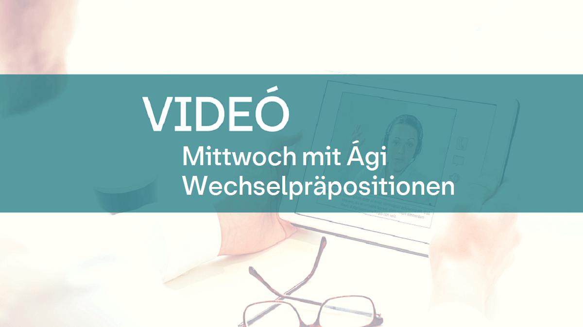 video Mittwoch mit Agi Wechselprapositionen 1