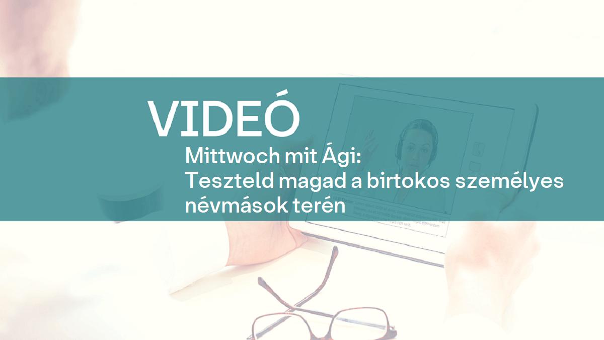 video Mittwoch mit Agi birtokos szemelyes nevmasok 1