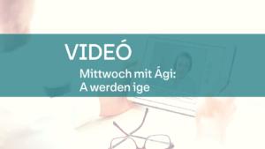 video Mittwoch mit Agi werden 1