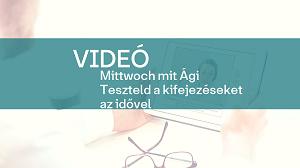 videó_mittwoch_mit_Agi_Teszteld_a_kifejezeseket_az_idovel